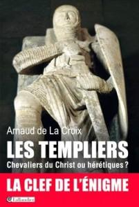 les-templiers-chevaliers-du-christ-ou-hérétiques-de-arnaud-de-la-croix