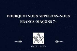 POURQUOI NOUS APPELONS-NOUS FRANCS-MAÇONS ?
