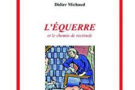 L'équerre et le chemin de rectitude de Didier Michaud
