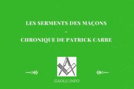 LES SERMENTS DES MAÇONS – CHRONIQUE DE PATRICK CARRE