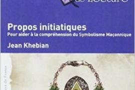 Propos initiatiques – Pour aider à la compréhension du Symbolisme Maçonnique