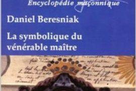 La symbolique du vénérable maître – Daniel Beresniak