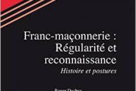 Franc-maçonnerie : Régularité et reconnaissance – Roger Dachez