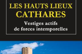 LES HAUTS LIEUX CATHARES – Vestiges actifs de forces intemporelles