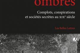 L Âge des ombres: Complots, conspirations et sociétés secrètes au XIXe siècle