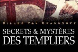 Secrets et mystères des Templiers de Gilles Van Grasdorff