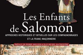 LES ENFANTS DE SALOMON : Approches historiques et rituelles sur les compagnonnages et la franc-maçonnerie