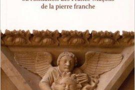 LES 33 DEGRÉS DE LA SAGESSE : L'initiation des Francs-Maçons de la pierre franche