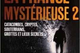 ENQUETES SUR LA FRANCE MYSTERIEUSE – TOME 2