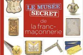 Musée secret de la franc-maçonnerie de Emmanuel THIÉBOT