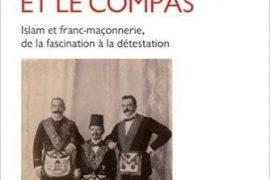 Le croissant et le compas : Islam et franc-maçonnerie, de la fascination à la détestation – Thierry Zarcone