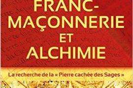Franc-maçonnerie et alchimie – La recherche de la Pierre cachée des Sages