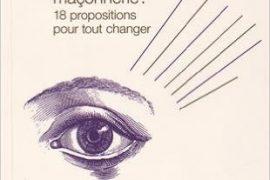La franc-maçonnerie : 18 propositions pour tout changer – Jacques Fontaine
