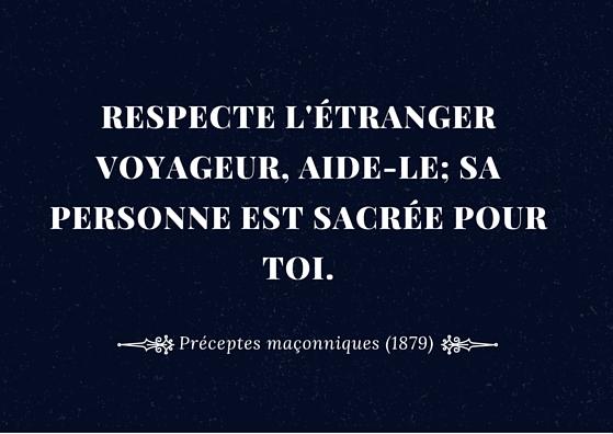 Respecte l'étranger voyageur, aide-le; sa personne est sacrée pour toi.