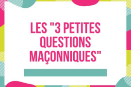 """LES """"3 PETITES QUESTIONS MAÇONNIQUES"""""""