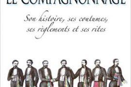 LE COMPAGNONNAGE : Son histoire, ses coutumes, ses règlements et ses rites