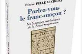 PARLEZ-VOUS LE FRANC-MAÇON ?  Les langages symboliques de la franc-maçonnerie – Pierre Pelle Le Croisa