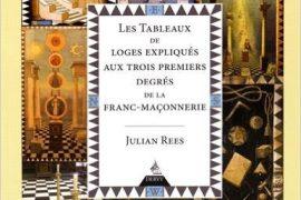 LES TABLEAUX DE LOGE EXPLIQUÉS AUX 3 PREMIERS DEGRÉS DE LA FRANC-MAÇONNERIE