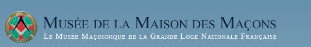 Musée de la Maison des Macons   Le musée Maçonnique de la Grande Loge Nationale Française  GLNF