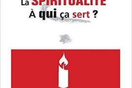 La spiritualité, à quoi ça sert ? –