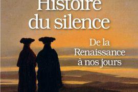 UNE HISTOIRE DU SILENCE : DE LA RENAISSANCE A NOS JOURS