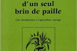LA RÉVOLUTION D'UN SEUL BRIN DE PAILLE : Une introduction à l agriculture sauvage