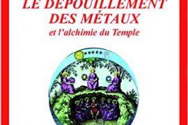 Le dépouillement des métaux et l'alchimie du temple – François Ariès