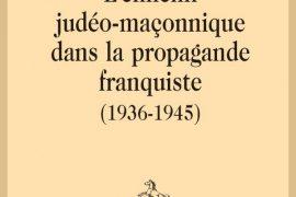 L'ENNEMI JUDÉO-MAÇONNIQUE DANS LA PROPAGANDE FRANQUISTE (1936-1945)