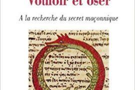 Vouloir et oser : A la recherche du secret maçonnique – Yves Morant