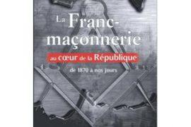 La franc-maçonnerie au cœur de la République, 1870 à nos jours – Jean-Paul Lefebvre-Filleau