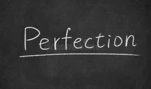 CHERCHEZ-VOUS TOUJOURS LA PERFECTION ?