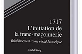 1717 : L'INITIATION DE LA FRANC-MAÇONNERIE – MICHEL KOENIG
