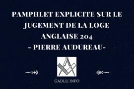 PAMPHLET EXPLICITE SUR LE JUGEMENT DE LA LOGE ANGLAISE 204 – PIERRE AUDUREAU
