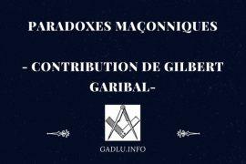 PARADOXES MAÇONNIQUES – Contribution de Gilbert Garibal