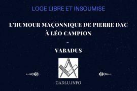 L'HUMOUR MAÇONNIQUE DE PIERRE DAC À LÉO CAMPION – CONTRIBUTION DE VABADUS