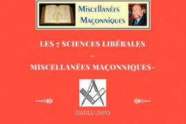 LES 7 SCIENCES LIBÉRALES – MISCELLANÉES MAÇONNIQUES