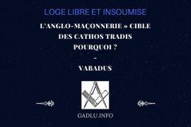 «L'ANGLO-MAÇONNERIE» CIBLE DES CATHOS TRADIS, POURQUOI? – CONTRIBUTION DE VABADUS