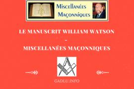 LE MANUSCRIT WILLIAM WATSON – MISCELLANÉES MAÇONNIQUES