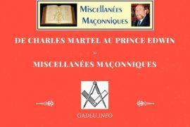 DE CHARLES MARTEL AU PRINCE EDWIN – MISCELLANÉES MAÇONNIQUES
