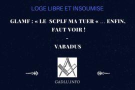 GLAMF : « LE  SCPLF MA TUER « … enfin,  faut voir ! – CONTRIBUTION DE VABADUS