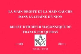 LA MAIN DROITE ET LA MAIN GAUCHE DANS LA CHAÎNE D'UNION – BILLET D'HUMEUR MAÇONNIQUE DE FRANCK FOUQUERAY