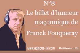 MAÇONNER POUR CHANGER SOCIALEMENT LE MONDE – BILLET D'HUMEUR MAÇONNIQUE DE FRANCK FOUQUERAY