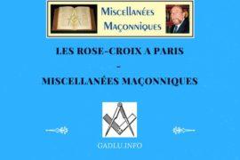 LES ROSE-CROIX A PARIS – MISCELLANÉES MAÇONNIQUES