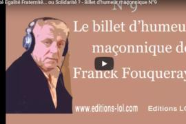 LIBERTÉ ÉGALITÉ FRATERNITÉ…OU SOLIDARITÉ – BILLET D'HUMEUR MAÇONNIQUE DE FRANCK FOUQUERAY