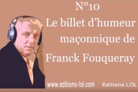 LES TEMPLES SONT ILS UNE CAUSE DE GUERRE ENTRE OBEDIENCES ? – BILLET D'HUMEUR MAÇONNIQUE DE FRANCK FOUQUERAY