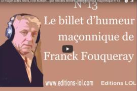 LE MAÇON A DES DROITS, C'EST HUMAIN … QUE DIRE DES DEVOIRS – BILLET D'HUMEUR MAÇONNIQUE DE FRANCK FOUQUERAY
