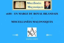 1688 – EN MARGE DU ROYAL IRLANDAIS – MISCELLANÉES MAÇONNIQUES