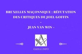 BRUXELLES MAÇONNIQUE : RÉFUTATION DES CRITIQUES DE JOEL GOFFIN – JEAN VAN WIN