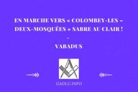 EN MARCHE VERS «COLOMBEY-LES –DEUX-MOSQUÉES»SABRE AU CLAIR! – VABADUS
