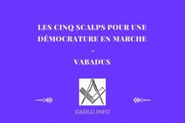 LES CINQ SCALPS POUR UNE DÉMOCRATURE EN MARCHE – VABADUS